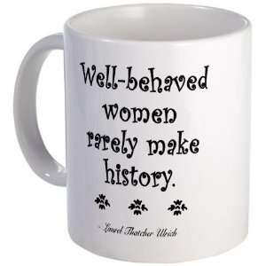 Well behaved women rarely make history Political Mug by