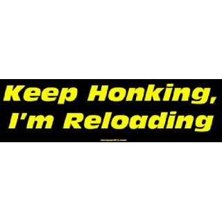 Keep Honking, Im Reloading Large Bumper Sticker